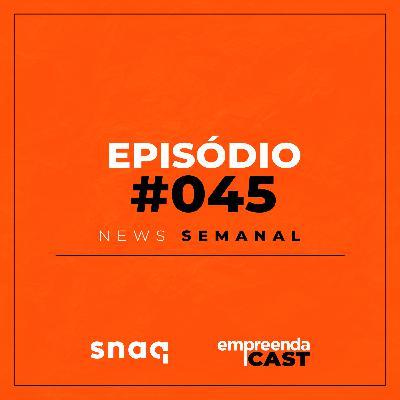 NEWS SEMANAL - EPISÓDIO #045