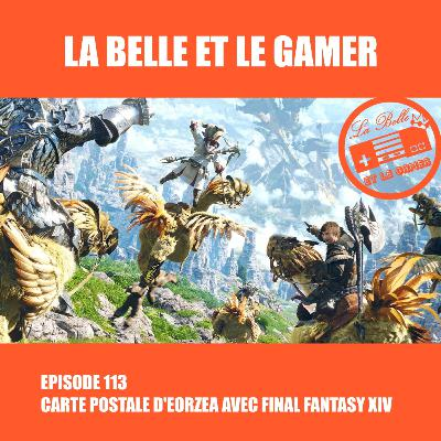Episode 113: Carte postale d'Éorzéa avec Final Fantasy XIV