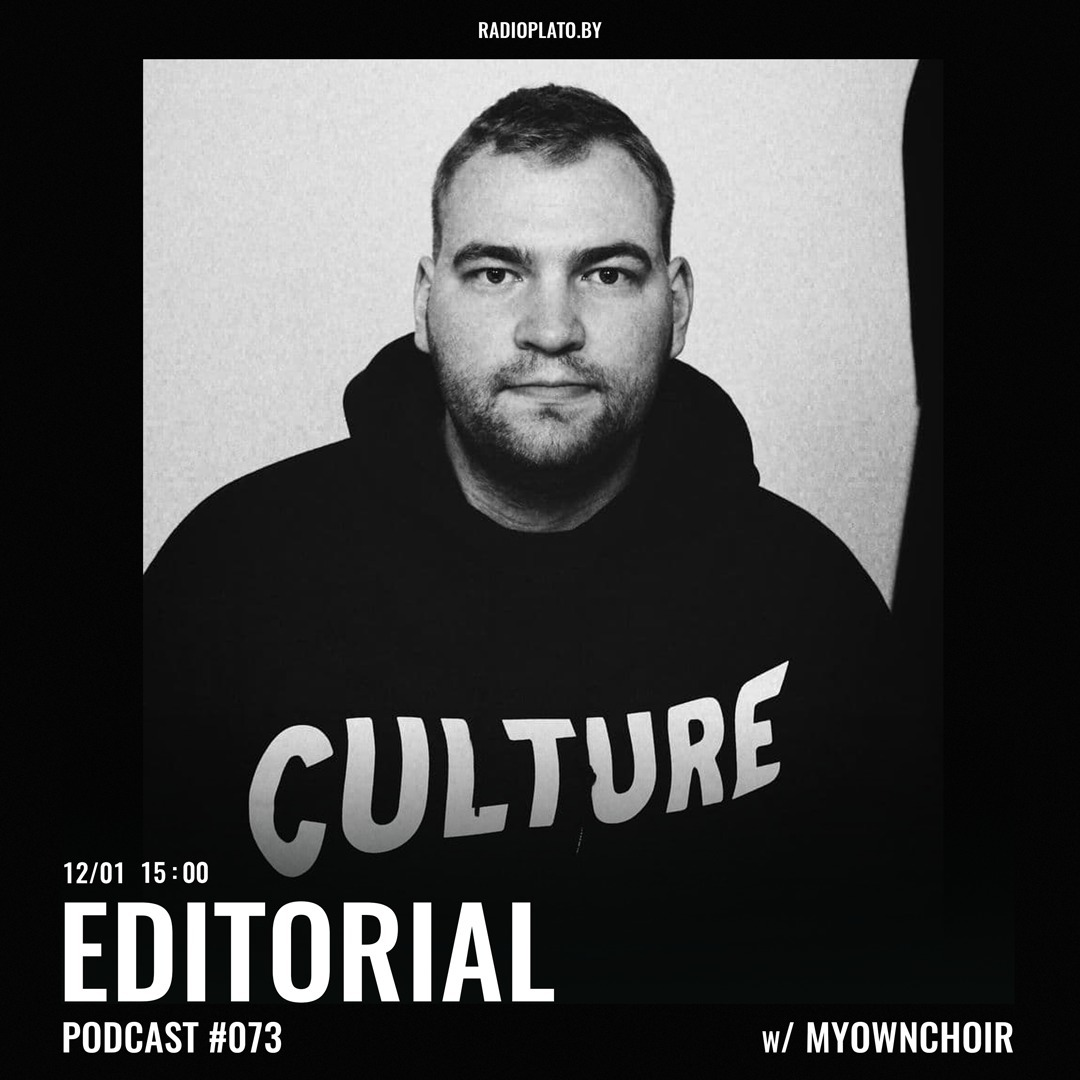 Radio Plato - Editorial Podcast #073 w/ Myownchoir
