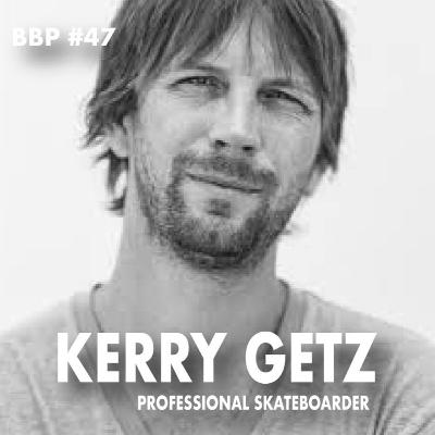 Episode #47 - Kerry Getz: Professional Skateboarder / Entrepreneur