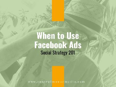 When to Use Facebook Ads: Social Strategy 201 (Episode 171)