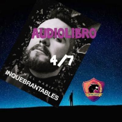 INQUEBRANTABLES - Audiolibro 4/7