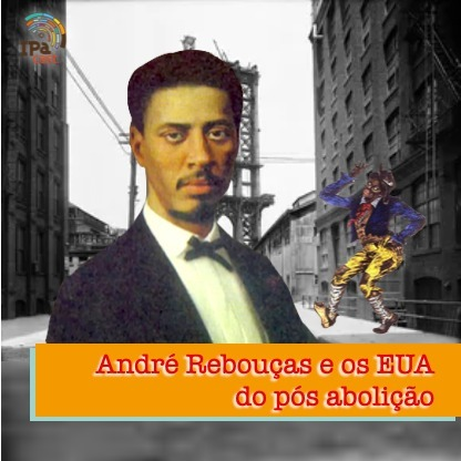 IPACast #007 André Rebouças e os EUA pós-abolição