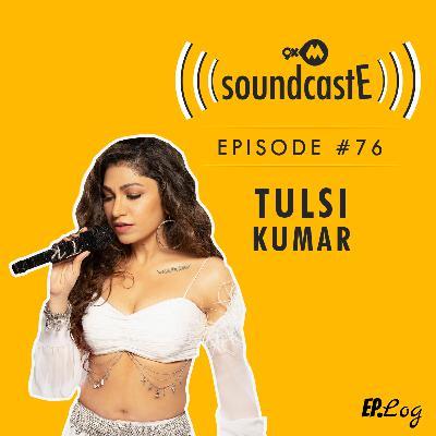 Ep.76: 9XM SoundcastE ft. Tulsi Kumar
