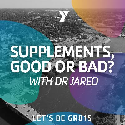 Supplements, Good or Bad? With Dr. Jared