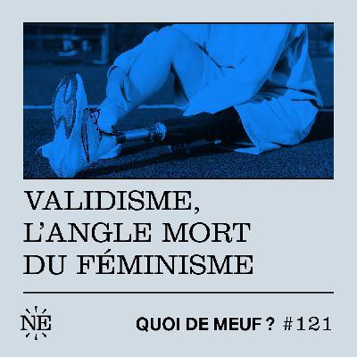 #121 - Validisme, l'angle mort du féminisme
