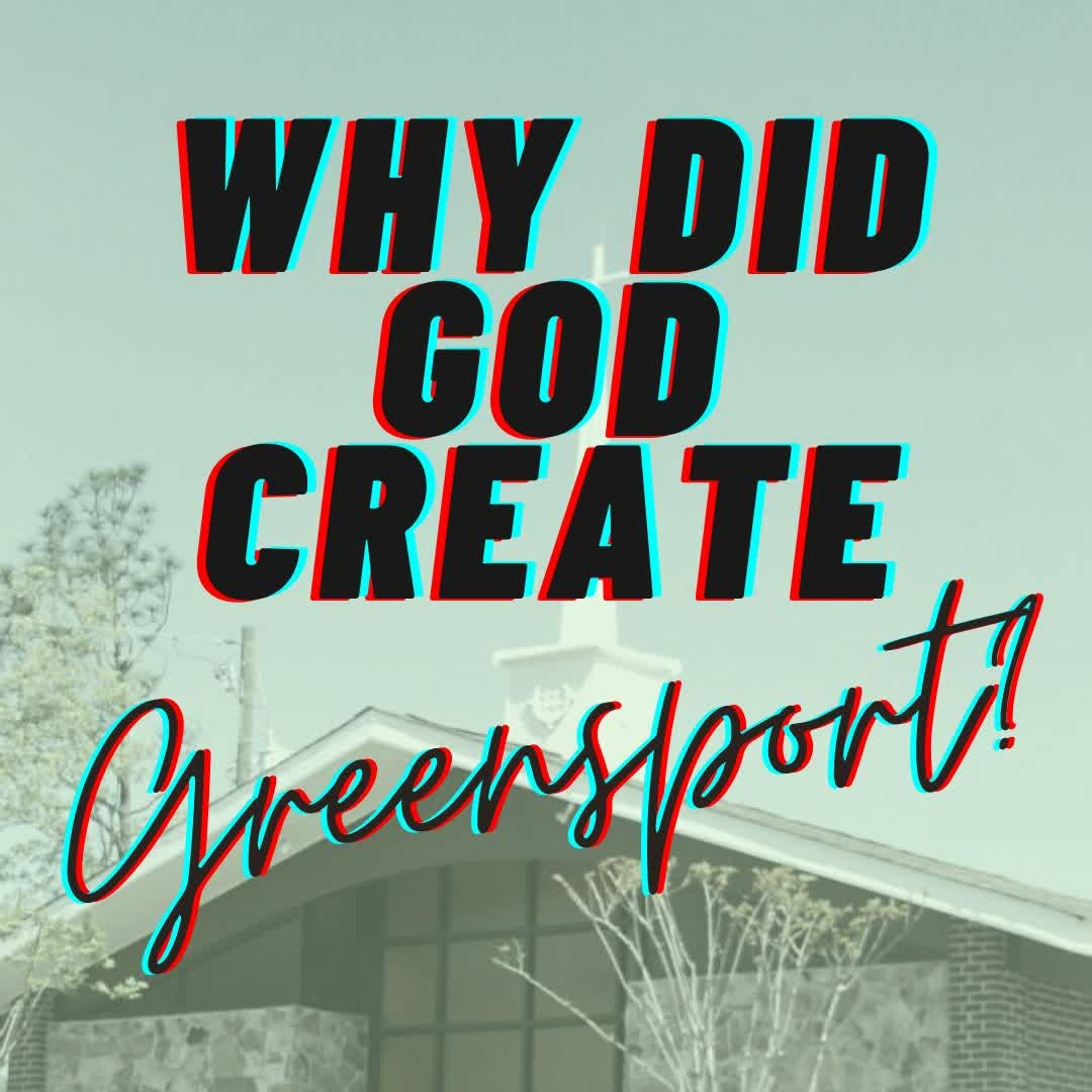 Why did God Create Greensport? Our Purpose