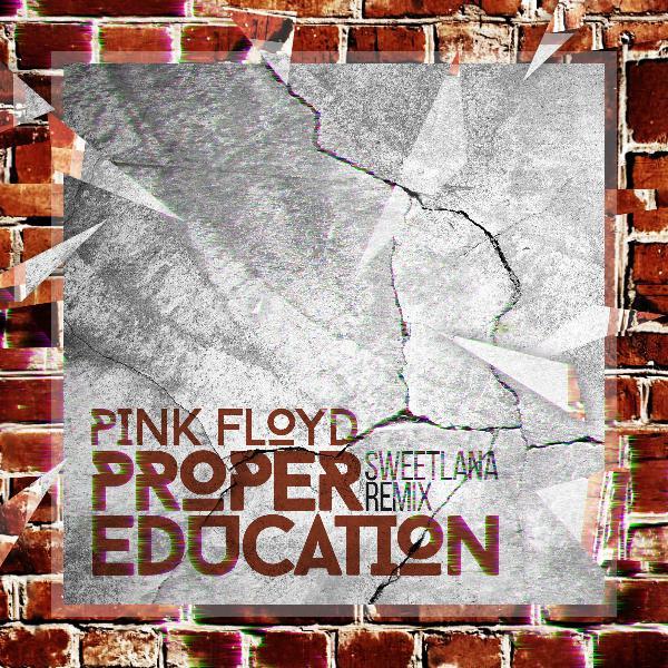 Eric Prydz vs Pink Floyd -Proper Education (Sweetlana Remix)
