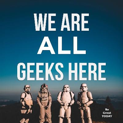 Episode 110: We Are ALL Geeks Here