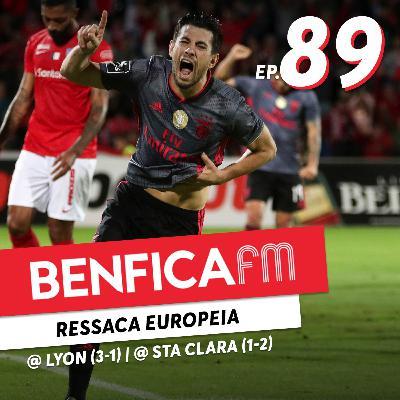 #89 - Benfica FM | Sta Clara e Lyon x Benfica (1-2 e 3-1)