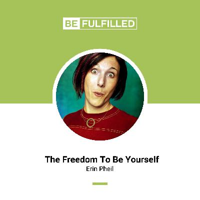 The Freedom To Be Yourself - Erin Pheil