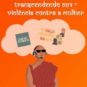 Transcendendo 004 - Violência contra a mulher #AtivismonaWeb