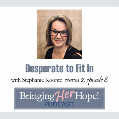 S2: E8 Desperate to fit in with special guest Stephanie Koontz