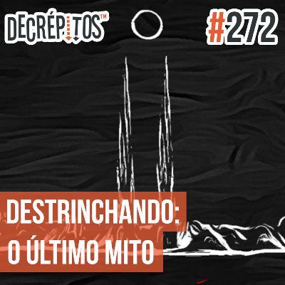 Decrépitos 272 - Destrinchando: O Último Mito