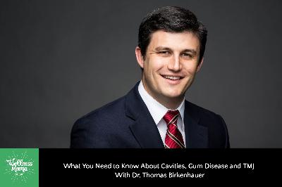 355: What You Need to Know About Cavities, Gum Disease, and TMJ With Dr. Thomas Birkenhauer