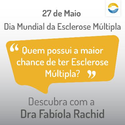 #19: Quem possui a maior chance de ter Esclerose Múltipla?