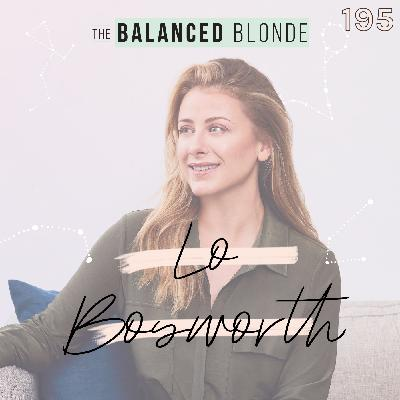 Ep 195 ft. Lo Bosworth: Started from Laguna Beach Now We Here! Building Love Wellness, Healing Hormones, & Living Your Passions