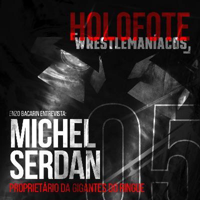 Holofote Wrestlemaníacos #5 - Michel Serdan