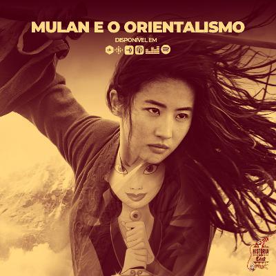 66 # História No Cast - Mulan e o Orientalismo