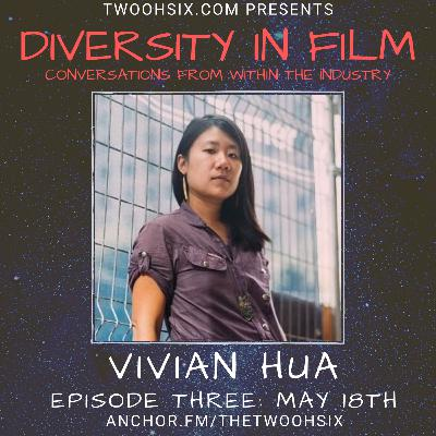 S01/E03 - Diversity in Film: A Conversation with Vivian Hua