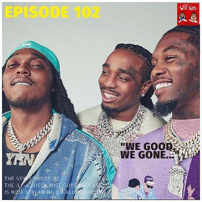 """Episode 102 - """"We Good, We Gone..."""""""