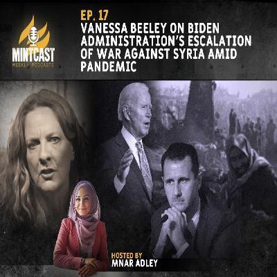 Vanessa Beeley on Biden's Escalation of War on Syria Amid the Pandemic