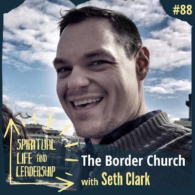 88. The Border Church, with Seth Clark