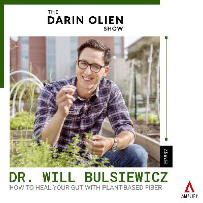 #82 Dr. Will Bulsiewicz on How to Heal Your Gut With Plant-Based Fiber
