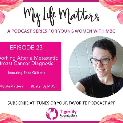 Episode 23 - Erica Griffiths - Working After a Metastatic Breast Diagnosis