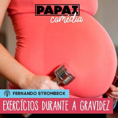 #14 - EXERCÍCIOS DURANTE A GRAVIDEZ (C/ KAREN CAMBERO)   Papai Comédia