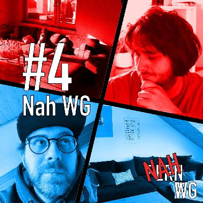 #4: Nah WG