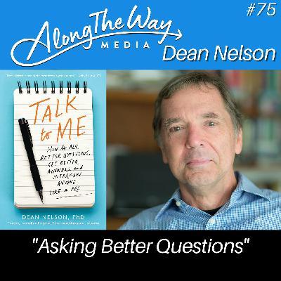 """Asking Better Questions"" - Dean Nelson AlongTheWay 75"