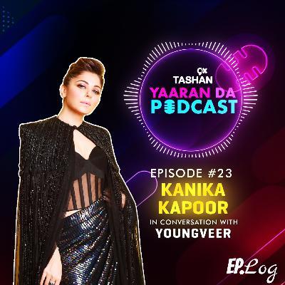 Ep 23: 9x Tashan Yaaran Da Podcast ft. Kanika Kapoor