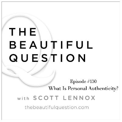 Ep. #150 What Is Personal Authenticity?