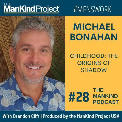 Childhood: The Origins Of Shadow | Michael Bonahan | Ep #028