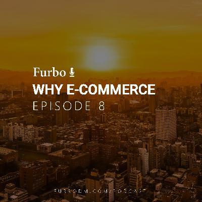 E8: Why E-Commerce – قسمت هشت: چرا کسب و کار اینترنتی راهاندازی کنیم؟