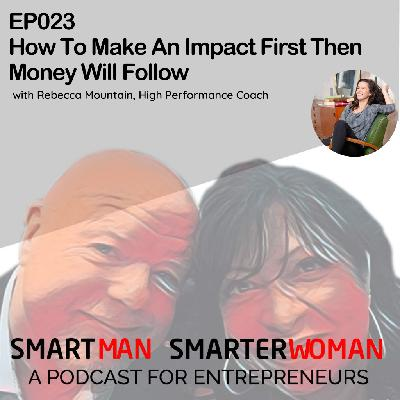 Episode 23: Rebecca Mountain - How To Make An Impact First Then Money Will Follow