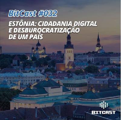 BitCast 032 – Estônia: Cidadania Digital e desburocratização de um país