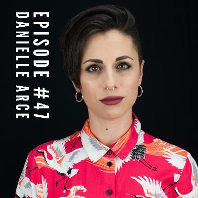 Episode #47 - Danielle Arce