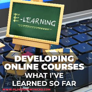 DEVELOPING ONLINE COURSES - GETTING STARTED