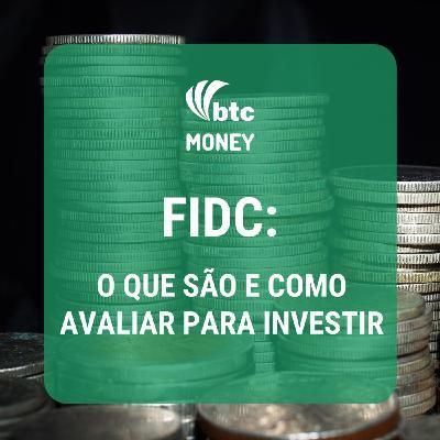 FIDC: o que são e como avaliar para investir - com Giuliano Longo | BTC Money #33