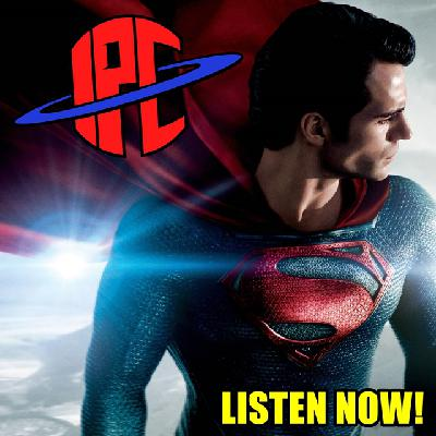 #284: Man Of Steel (Revisited) | The IPC Podcast LIVE