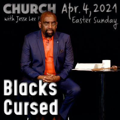 04/04/21 Blacks Are Cursed. Say It with Love. (Easter Sunday)