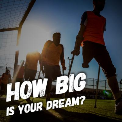 Ep.20 - How Big Is Your Dream?