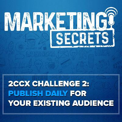 2CCX Challenge 2: Publish Daily For Your Existing Audience