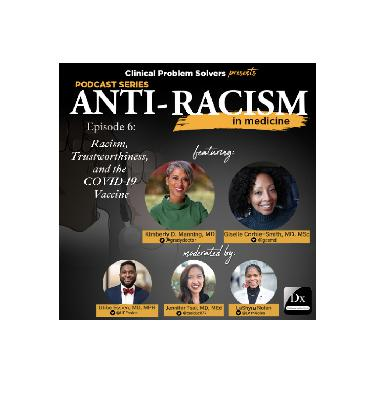 Episode 162: Antiracism in Medicine Series – Episode 6 – Racism, Trustworthiness, and the COVID-19 Vaccine