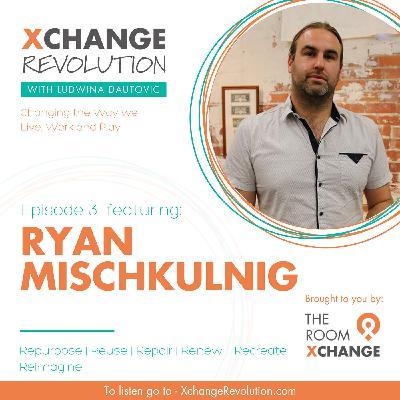 Ryan Mischkulnig - Repurpose, Reuse, Repair, Renew, Recreate & Reimagine