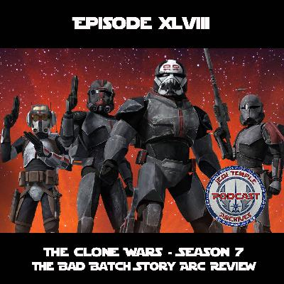 Episode XLVIII - The Clone Wars - Season 7 - The Bad Batch Story Arc Review