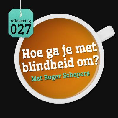 Aflevering 27: Hoe ga je met blindheid om? - Met Roger Schepers