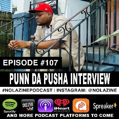 Episode #107 Music Artist PUNN DA PUSHA Interview